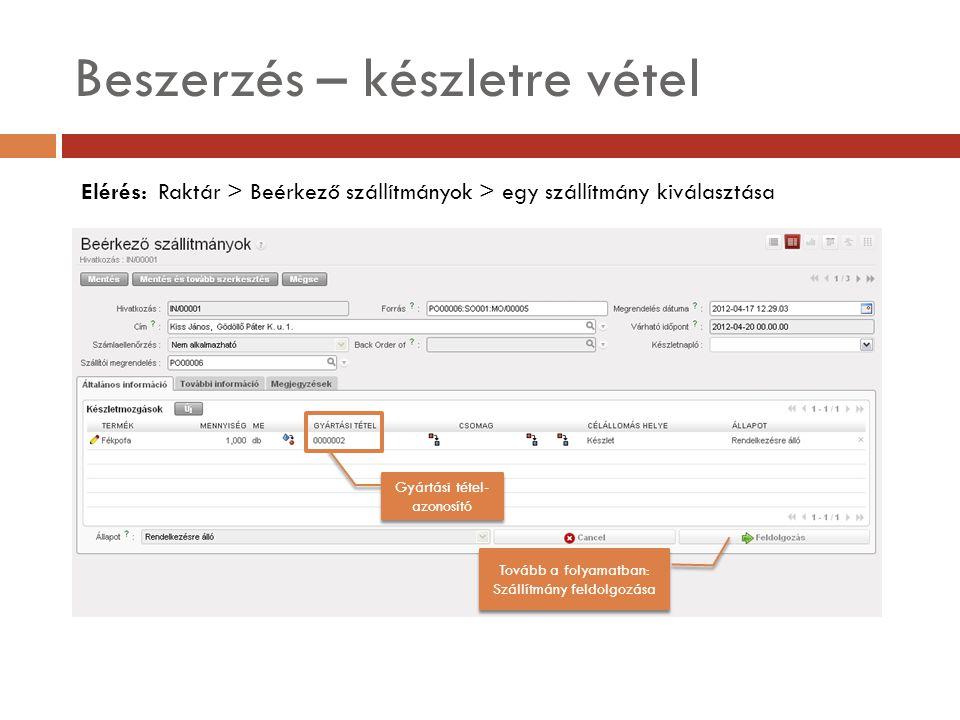 Beszerzés – készletre vétel Elérés: Raktár > Beérkező szállítmányok > egy szállítmány kiválasztása Gyártási tétel- azonosító Tovább a folyamatban: Szállítmány feldolgozása