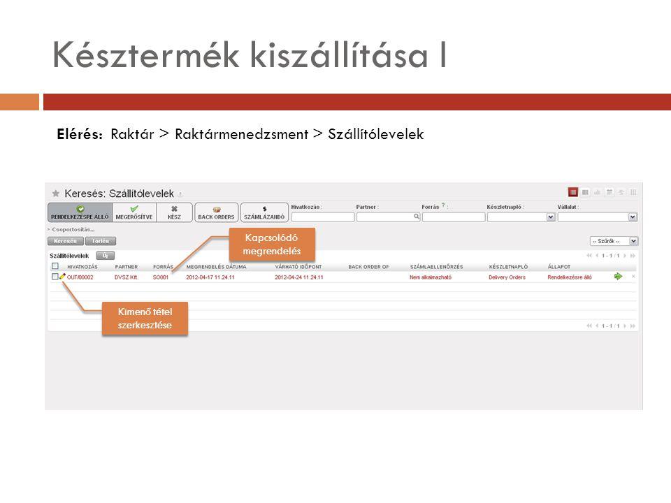 Késztermék kiszállítása I Elérés: Raktár > Raktármenedzsment > Szállítólevelek Kimenő tétel szerkesztése Kapcsolódó megrendelés