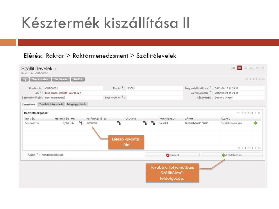 Késztermék kiszállítása II Elérés: Raktár > Raktármenedzsment > Szállítólevelek Létező gyártási tétel Tovább a folyamatban: Szállítólevél feldolgozása