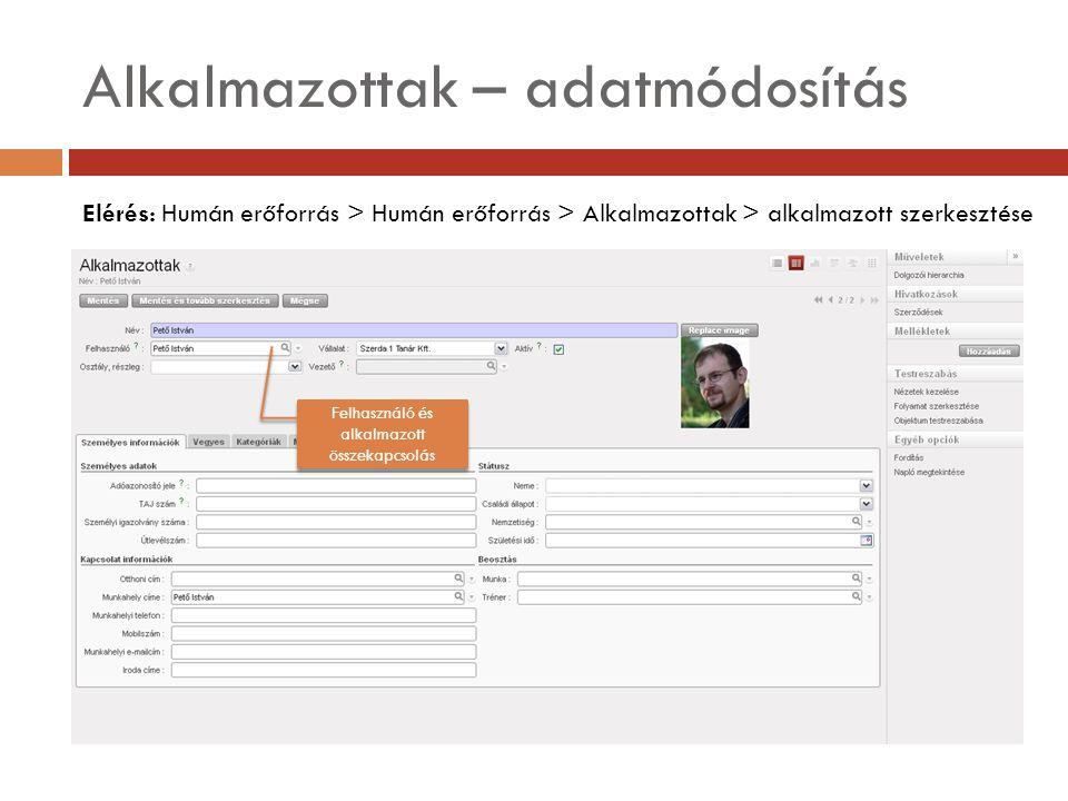 Alkalmazottak – adatmódosítás Elérés: Humán erőforrás > Humán erőforrás > Alkalmazottak > alkalmazott szerkesztése Felhasználó és alkalmazott összekapcsolás