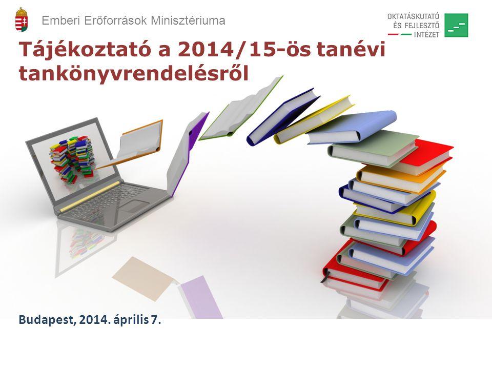Tájékoztató a 2014/15-ös tanévi tankönyvrendelésről Budapest, 2014. április 7. Emberi Erőforrások Minisztériuma