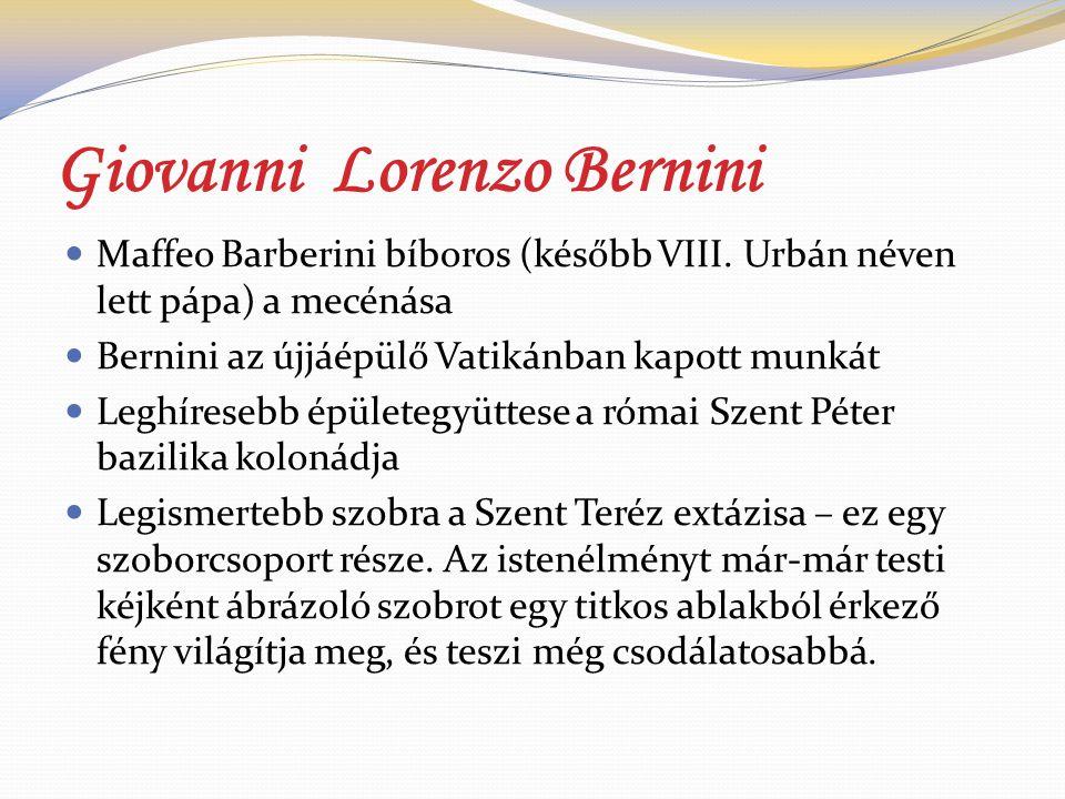 Giovanni Lorenzo Bernini Maffeo Barberini bíboros (később VIII. Urbán néven lett pápa) a mecénása Bernini az újjáépülő Vatikánban kapott munkát Leghír