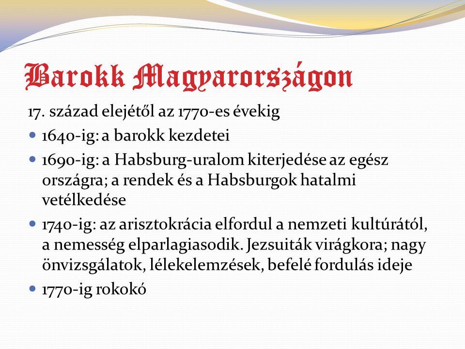 Barokk Magyarországon 17. század elejétől az 1770-es évekig 1640-ig: a barokk kezdetei 1690-ig: a Habsburg-uralom kiterjedése az egész országra; a ren