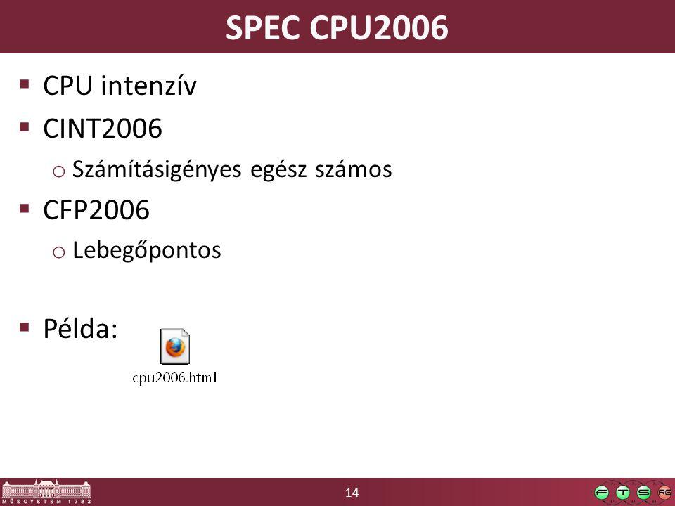 14 SPEC CPU2006  CPU intenzív  CINT2006 o Számításigényes egész számos  CFP2006 o Lebegőpontos  Példa: