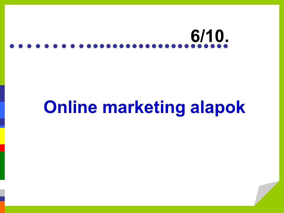 ………...................... Online marketing alapok 6/10.
