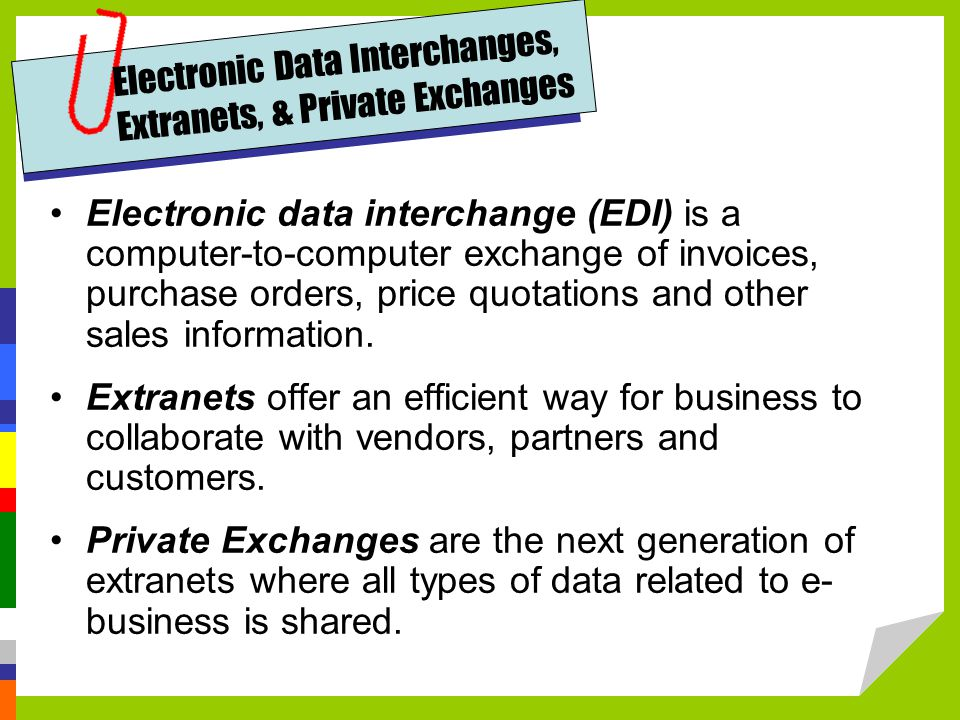 Electronic Data Interchanges, Extranets, & Private Exchanges Electronic data interchange (EDI) is a computer-to-computer exchange of invoices, purchase orders, price quotations and other sales information.
