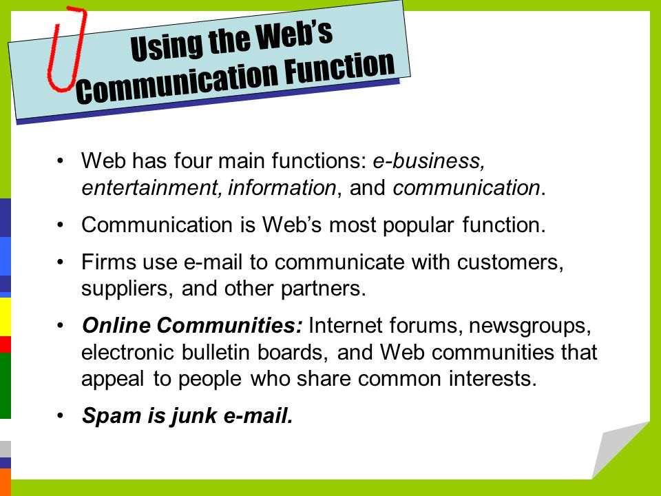 Web has four main functions: e-business, entertainment, information, and communication.