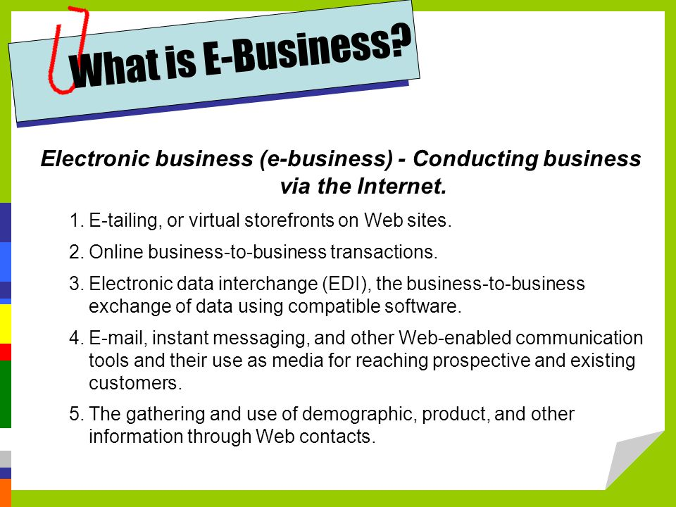 Electronic business (e-business) - Conducting business via the Internet.