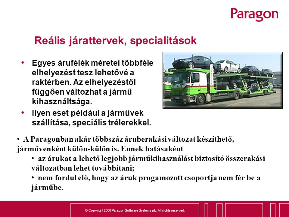 © Copyright 2008 Paragon Software Systems plc. All rights reserved. Reális járattervek, specialitások Egyes árufélék méretei többféle elhelyezést tesz