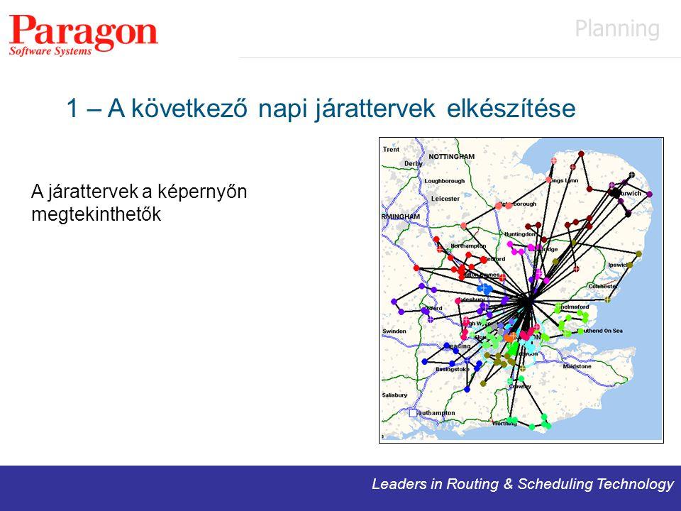 Leaders in Routing & Scheduling Technology 1 – A következő napi járattervek elkészítése A járattervek a képernyőn megtekinthetők Planning