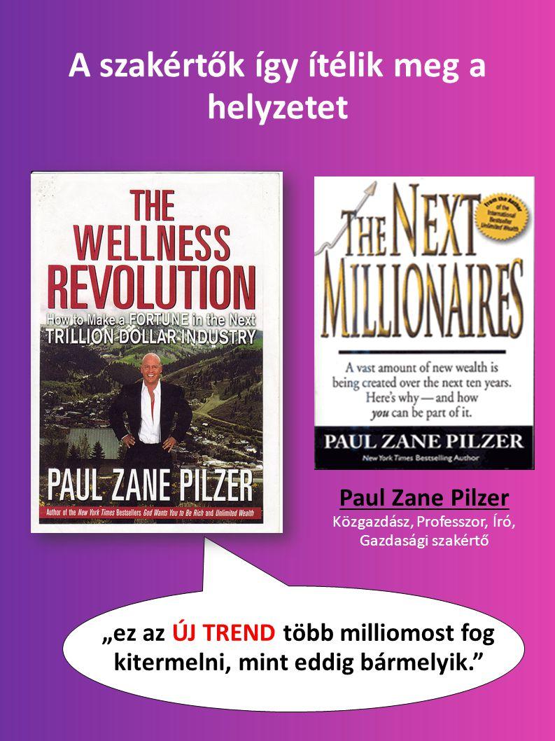 """A szakértők így ítélik meg a helyzetet Paul Zane Pilzer Közgazdász, Professzor, Író, Gazdasági szakértő """"ez az ÚJ TREND több milliomost fog kitermelni, mint eddig bármelyik."""
