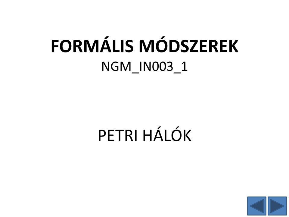 FORMÁLIS MÓDSZEREK NGM_IN003_1 PETRI HÁLÓK