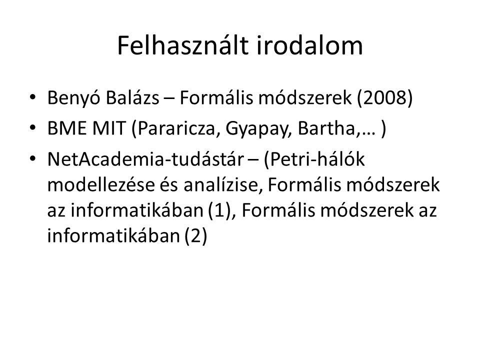 Felhasznált irodalom Benyó Balázs – Formális módszerek (2008) BME MIT (Pararicza, Gyapay, Bartha,… ) NetAcademia-tudástár – (Petri-hálók modellezése é