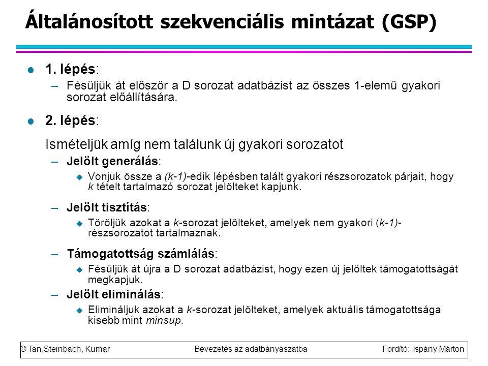 © Tan,Steinbach, Kumar Bevezetés az adatbányászatba Fordító: Ispány Márton Általánosított szekvenciális mintázat (GSP) l 1.