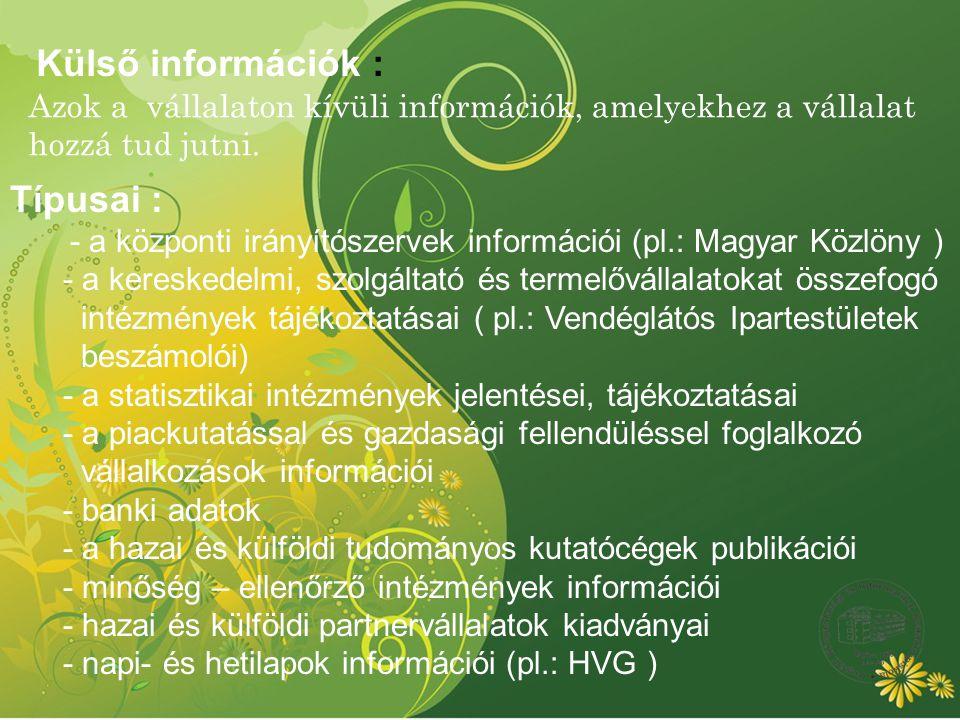 Azok a vállalaton kívüli információk, amelyekhez a vállalat hozzá tud jutni. Típusai : - a központi irányítószervek információi (pl.: Magyar Közlöny )