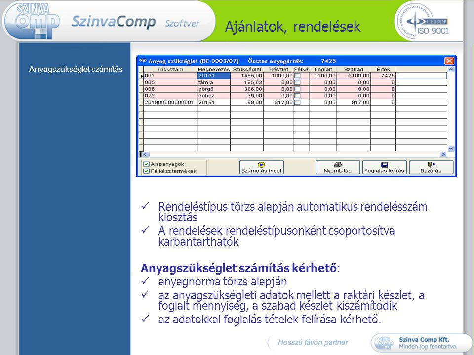 Ajánlatok, rendelések Rendeléstípus törzs alapján automatikus rendelésszám kiosztás A rendelések rendeléstípusonként csoportosítva karbantarthatók Any