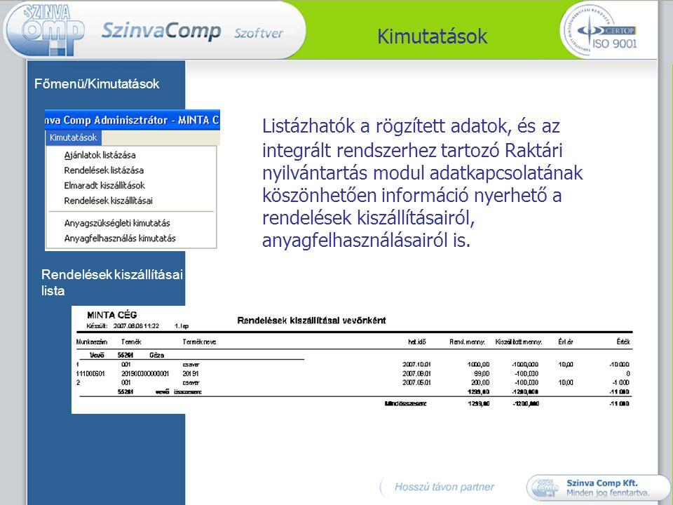 Kimutatások Főmenü/Kimutatások Rendelések kiszállításai lista Listázhatók a rögzített adatok, és az integrált rendszerhez tartozó Raktári nyilvántartá