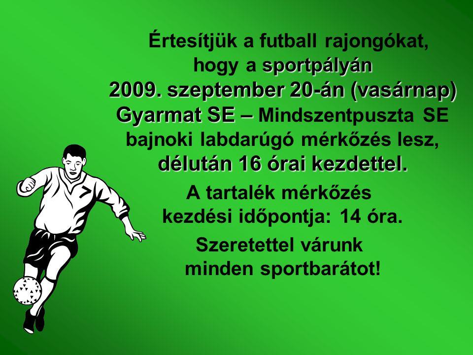 sportpályán 2009. szeptember 20-án (vasárnap) Gyarmat SE – délután 16 órai kezdettel. Értesítjük a futball rajongókat, hogy a sportpályán 2009. szepte