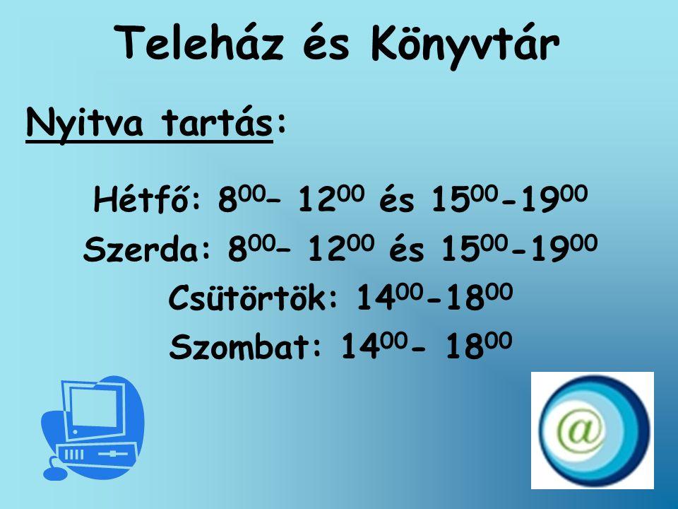 Teleház és Könyvtár Nyitva tartás: Hétfő: 8 00 – 12 00 és 15 00 -19 00 Szerda: 8 00 – 12 00 és 15 00 -19 00 Csütörtök: 14 00 -18 00 Szombat: 14 00 - 1