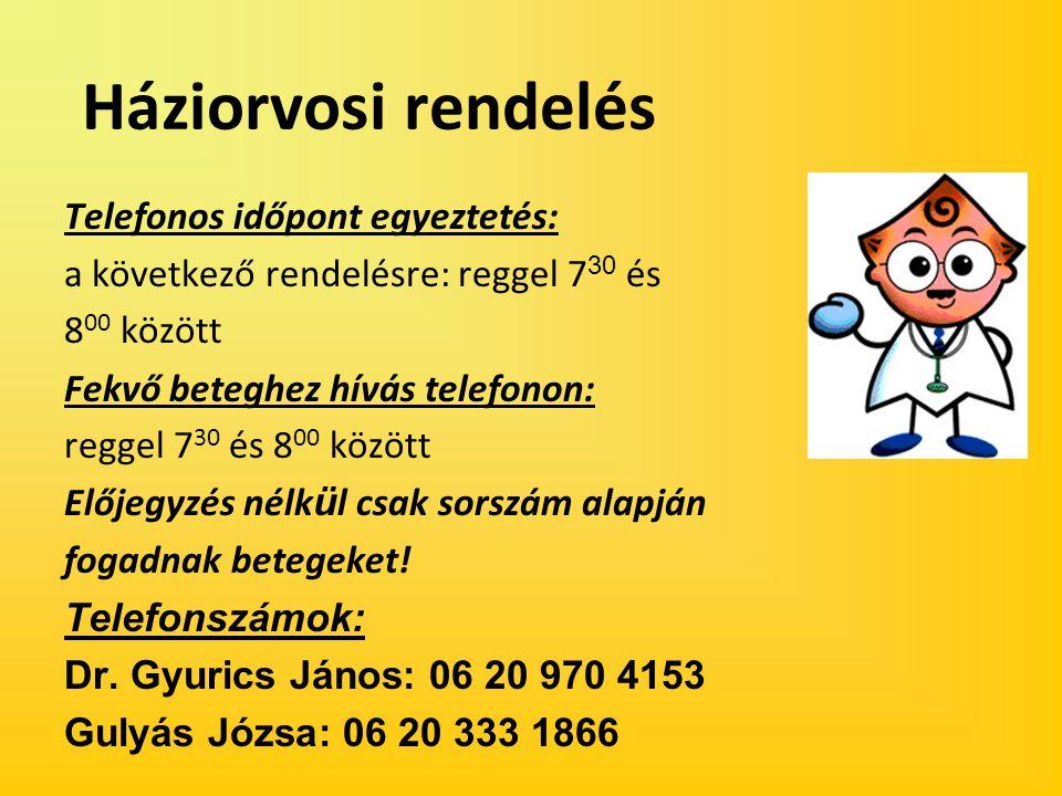 Háziorvosi rendelés Telefonos időpont egyeztetés: a következő rendelésre: reggel 7 30 és 8 00 között Fekvő beteghez hívás telefonon: reggel 7 30 és 8