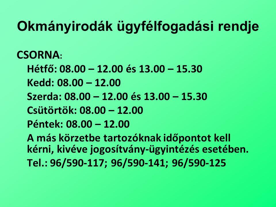 Okmányirodák ügyfélfogadási rendje CSORNA : Hétfő: 08.00 – 12.00 és 13.00 – 15.30 Kedd: 08.00 – 12.00 Szerda: 08.00 – 12.00 és 13.00 – 15.30 Csütörtök