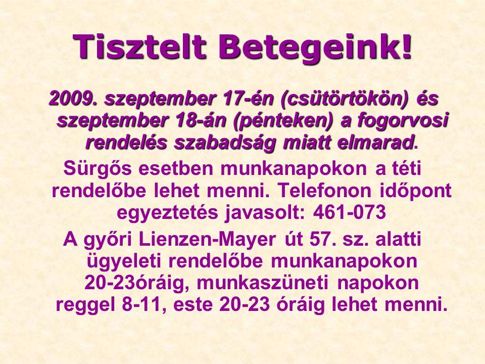 Tisztelt Betegeink! 2009. szeptember 17-én (csütörtökön) és szeptember 18-án (pénteken) a fogorvosi rendelés szabadság miatt elmarad 2009. szeptember