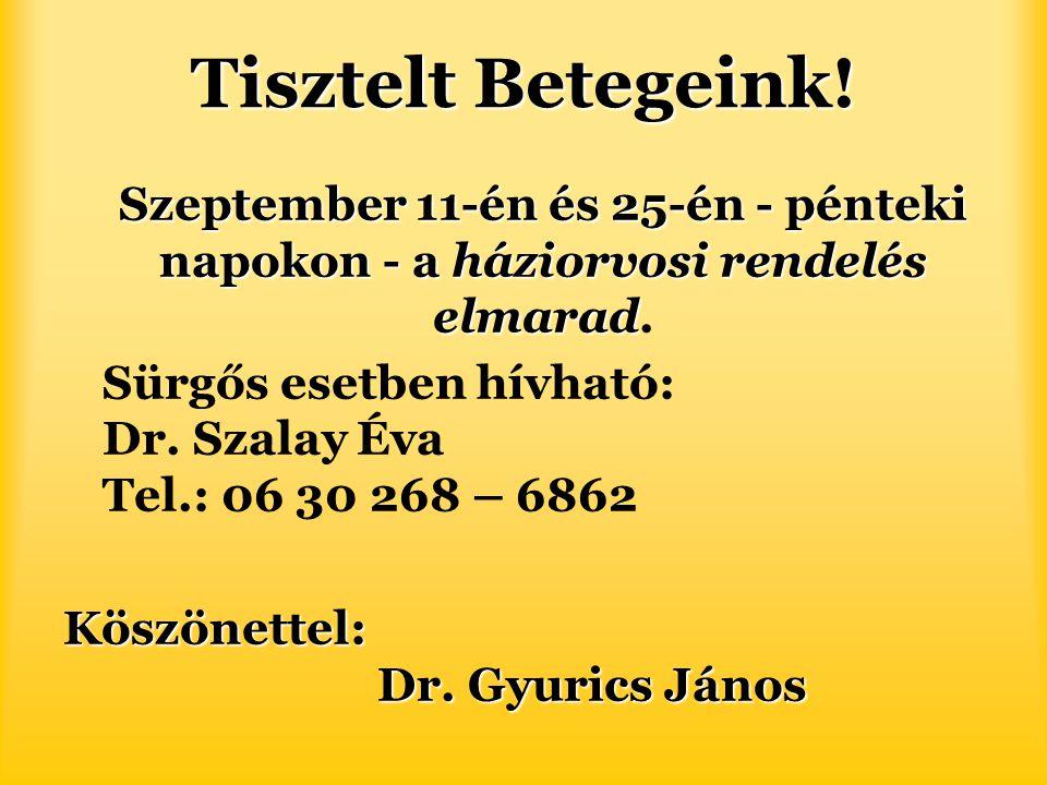 Tisztelt Betegeink! Szeptember 11-én és 25-én - pénteki napokon - aháziorvosi rendelés elmarad Szeptember 11-én és 25-én - pénteki napokon - a háziorv
