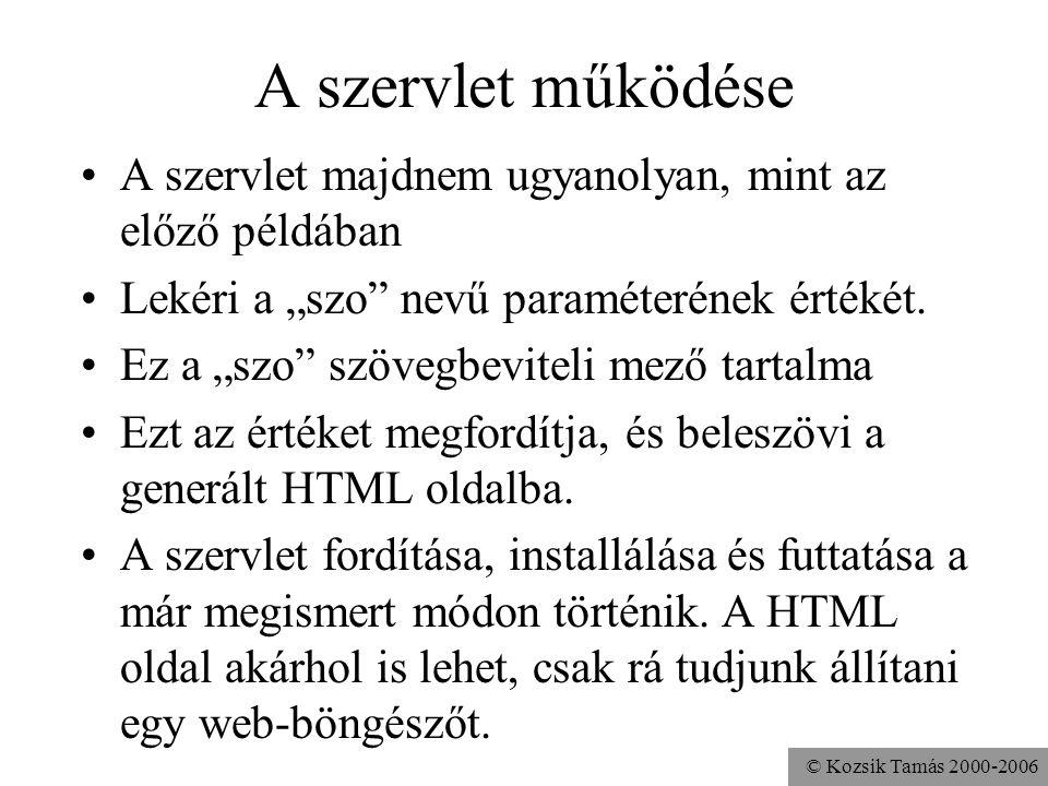 """© Kozsik Tamás 2000-2006 A szervlet működése A szervlet majdnem ugyanolyan, mint az előző példában Lekéri a """"szo nevű paraméterének értékét."""