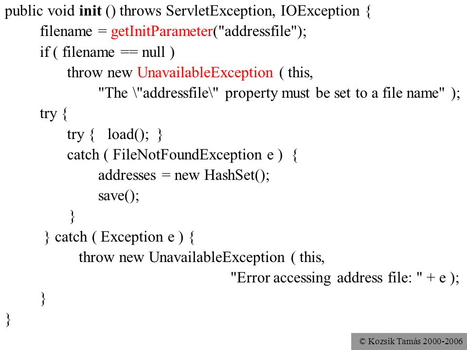 © Kozsik Tamás 2000-2006 public void init () throws ServletException, IOException { filename = getInitParameter(