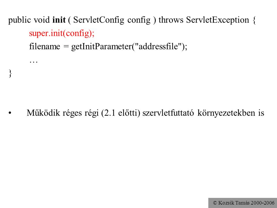 © Kozsik Tamás 2000-2006 public void init ( ServletConfig config ) throws ServletException { super.init(config); filename = getInitParameter(