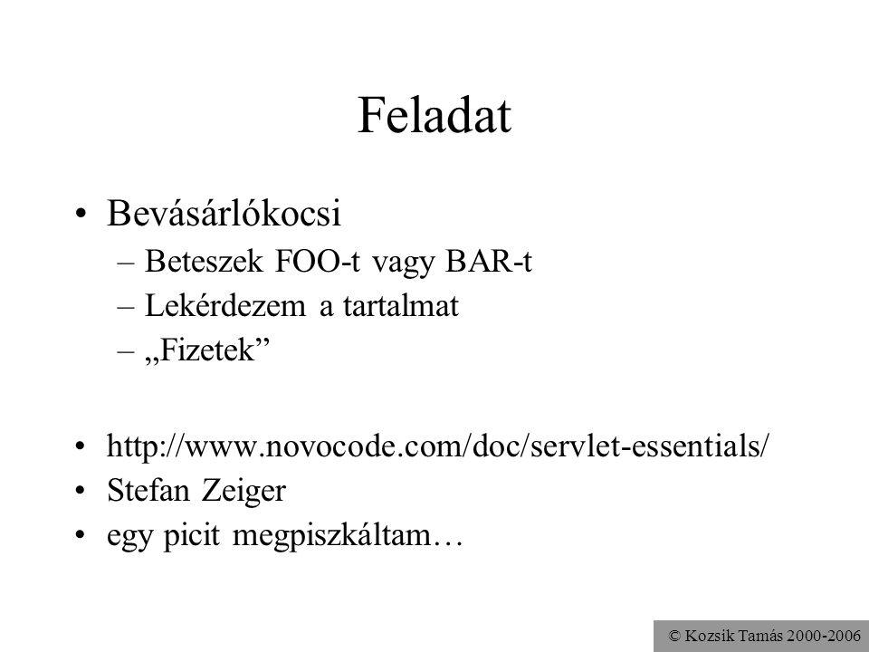 """© Kozsik Tamás 2000-2006 Feladat Bevásárlókocsi –Beteszek FOO-t vagy BAR-t –Lekérdezem a tartalmat –""""Fizetek http://www.novocode.com/doc/servlet-essentials/ Stefan Zeiger egy picit megpiszkáltam…"""