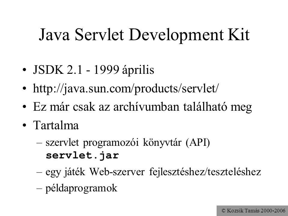 © Kozsik Tamás 2000-2006 Java Servlet Development Kit JSDK 2.1 - 1999 április http://java.sun.com/products/servlet/ Ez már csak az archívumban található meg Tartalma –szervlet programozói könyvtár (API) servlet.jar –egy játék Web-szerver fejlesztéshez/teszteléshez –példaprogramok