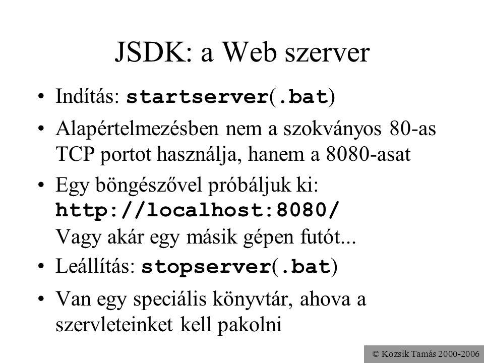 © Kozsik Tamás 2000-2006 JSDK: a Web szerver Indítás: startserver (.bat ) Alapértelmezésben nem a szokványos 80-as TCP portot használja, hanem a 8080-asat Egy böngészővel próbáljuk ki: http://localhost:8080/ Vagy akár egy másik gépen futót...