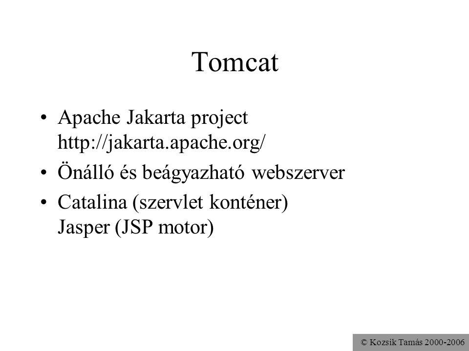 © Kozsik Tamás 2000-2006 Tomcat Apache Jakarta project http://jakarta.apache.org/ Önálló és beágyazható webszerver Catalina (szervlet konténer) Jasper (JSP motor)