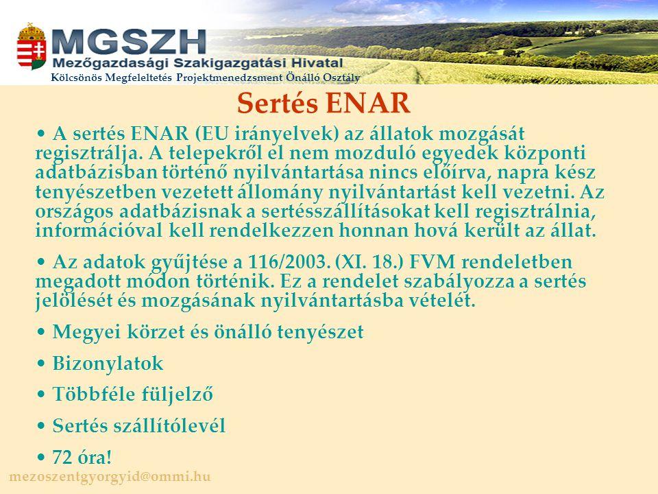 mezoszentgyorgyid@ommi.hu Kölcsönös Megfeleltetés Projektmenedzsment Önálló Osztály Sertés ENAR A sertés ENAR (EU irányelvek) az állatok mozgását regisztrálja.
