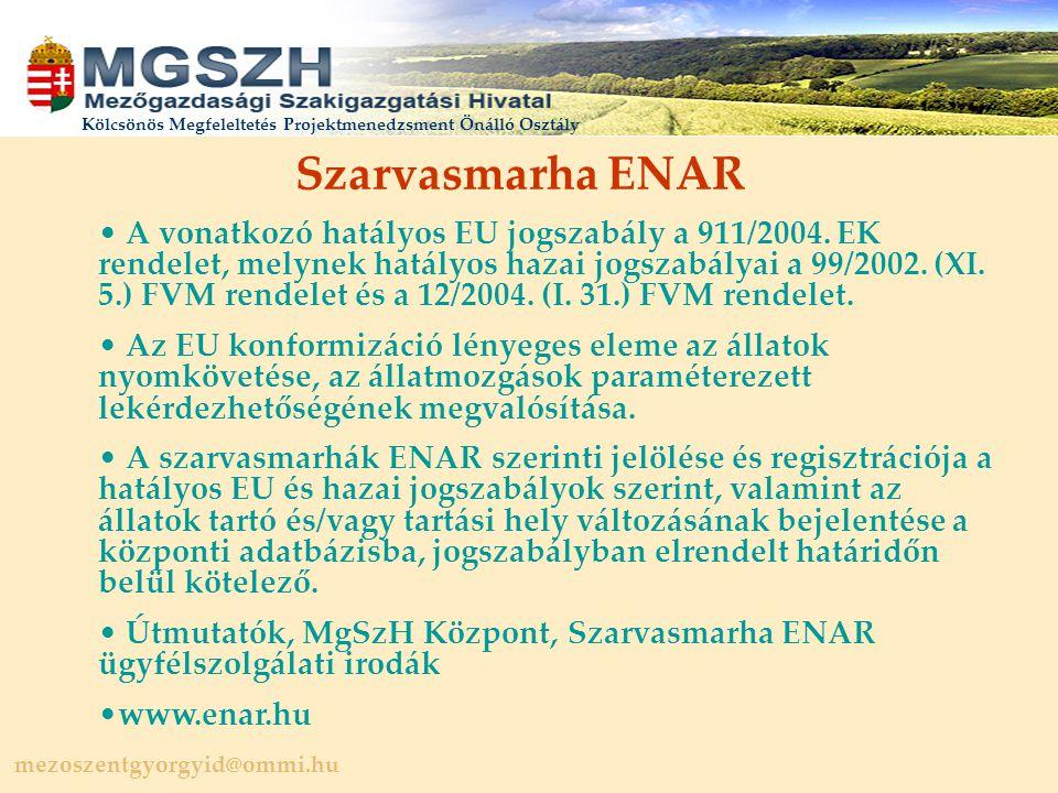 mezoszentgyorgyid@ommi.hu Kölcsönös Megfeleltetés Projektmenedzsment Önálló Osztály Szarvasmarha ENAR A vonatkozó hatályos EU jogszabály a 911/2004.