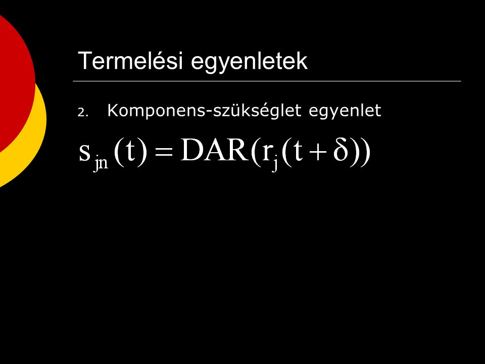 Termelési egyenletek 2. Komponens-szükséglet egyenlet