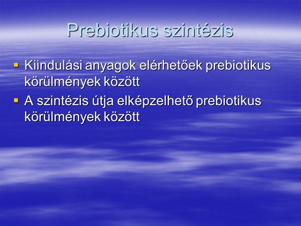 Prebiotikus szintézis  Kiindulási anyagok elérhetőek prebiotikus körülmények között  A szintézis útja elképzelhető prebiotikus körülmények között