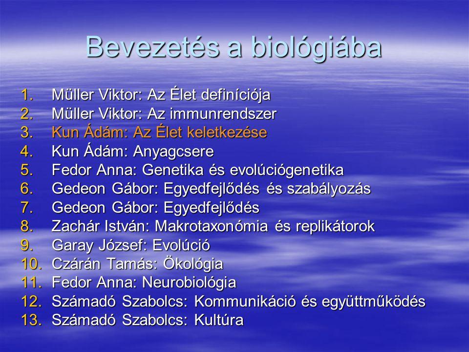 Bevezetés a biológiába 1.Müller Viktor: Az Élet definíciója 2.Müller Viktor: Az immunrendszer 3.Kun Ádám: Az Élet keletkezése 4.Kun Ádám: Anyagcsere 5