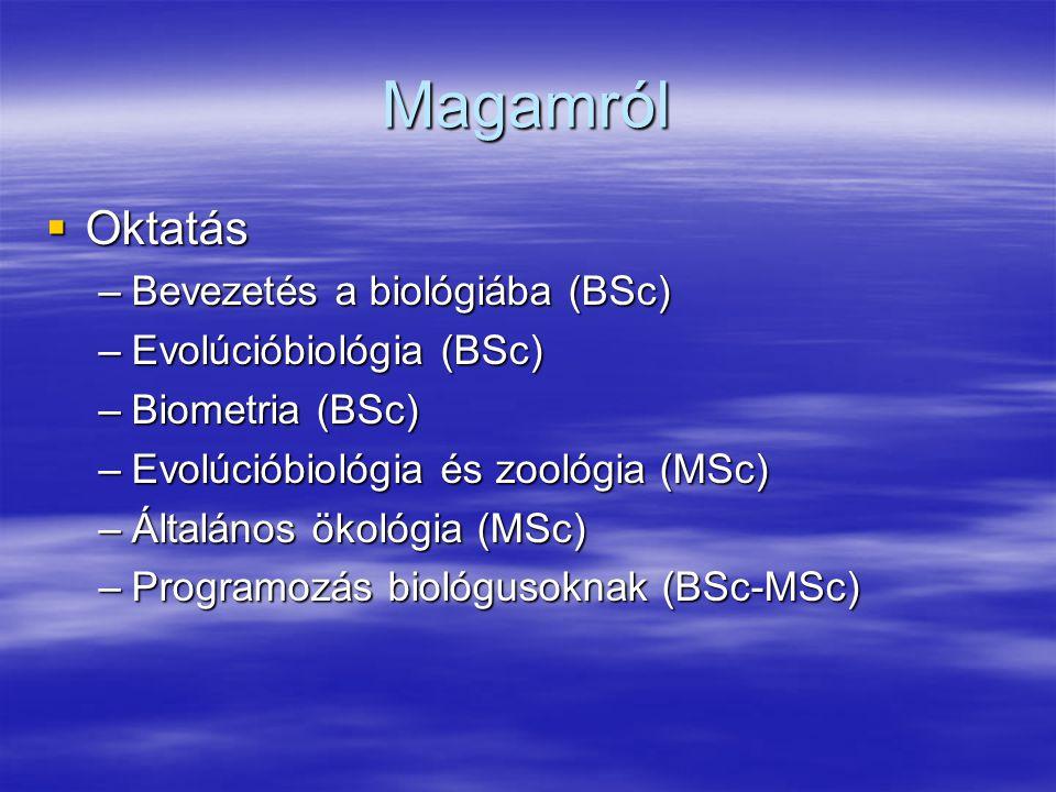 Magamról  Oktatás –Bevezetés a biológiába (BSc) –Evolúcióbiológia (BSc) –Biometria (BSc) –Evolúcióbiológia és zoológia (MSc) –Általános ökológia (MSc