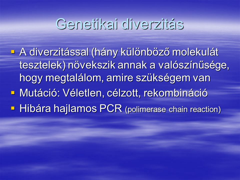 Genetikai diverzitás  A diverzitással (hány különböző molekulát tesztelek) növekszik annak a valószínűsége, hogy megtalálom, amire szükségem van  Mu
