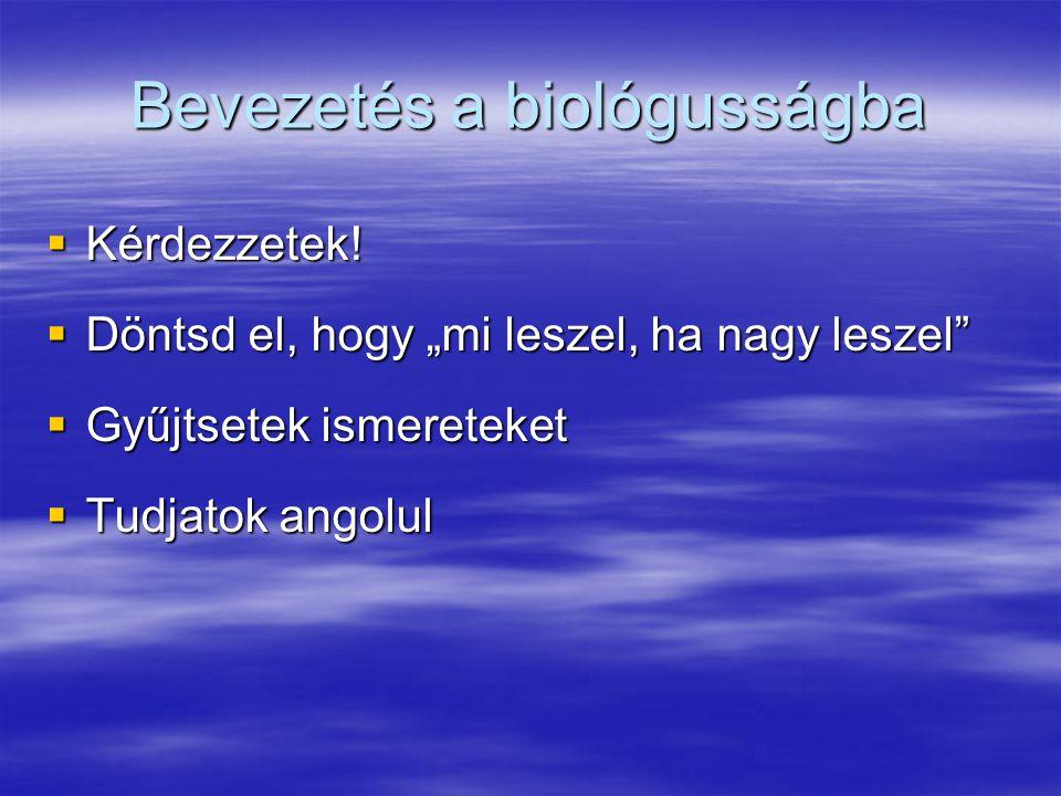 """Bevezetés a biológusságba  Kérdezzetek!  Döntsd el, hogy """"mi leszel, ha nagy leszel""""  Gyűjtsetek ismereteket  Tudjatok angolul"""