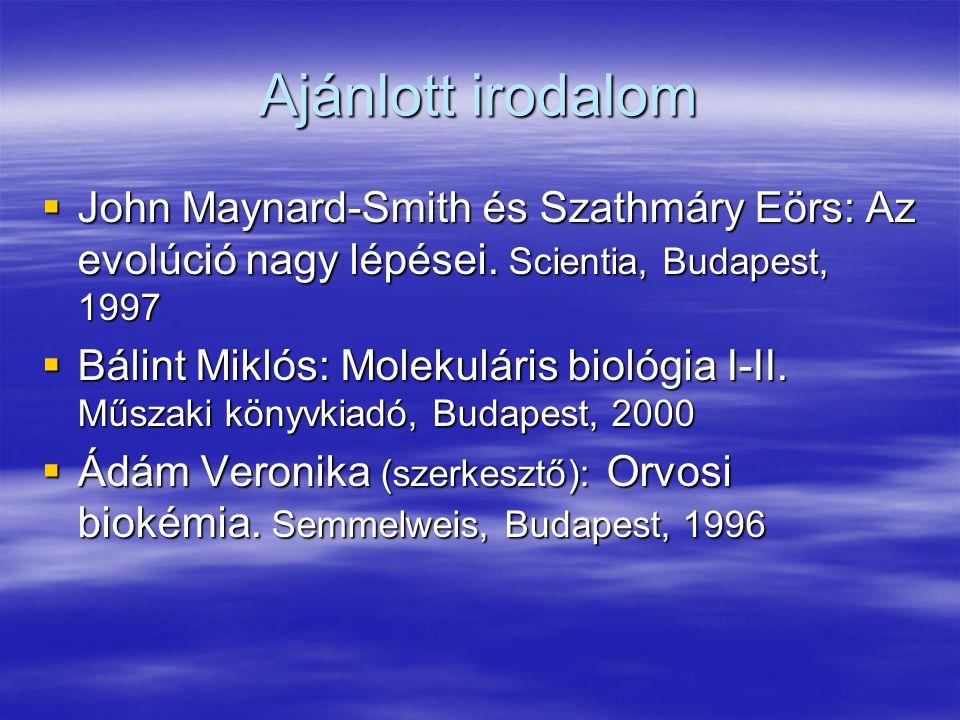 Ajánlott irodalom  John Maynard-Smith és Szathmáry Eörs: Az evolúció nagy lépései. Scientia, Budapest, 1997  Bálint Miklós: Molekuláris biológia I-I