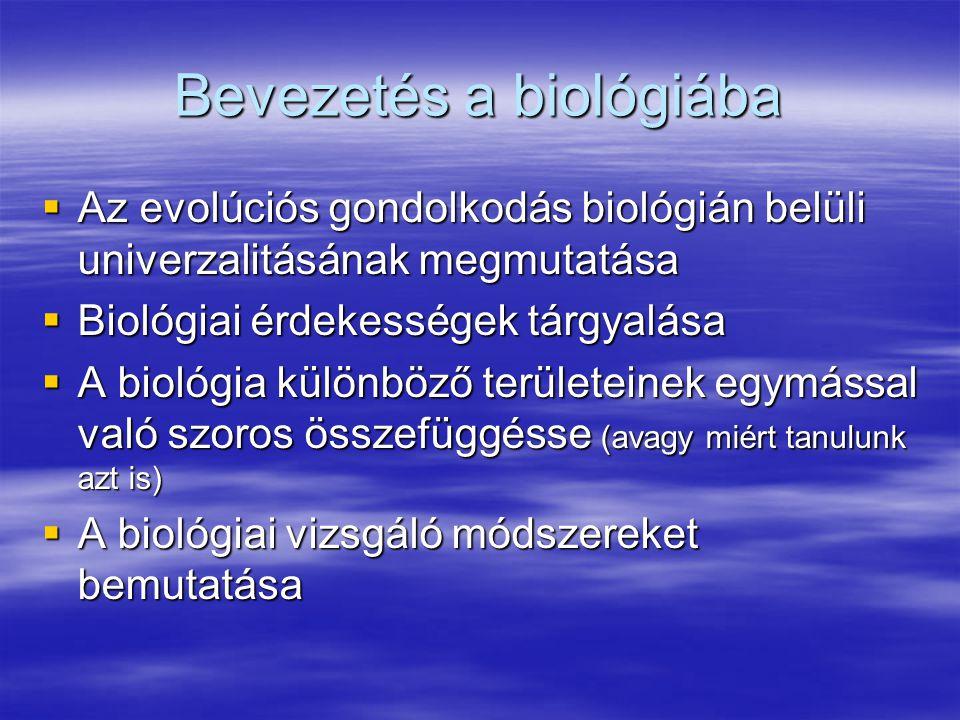 Bevezetés a biológiába  Az evolúciós gondolkodás biológián belüli univerzalitásának megmutatása  Biológiai érdekességek tárgyalása  A biológia külö