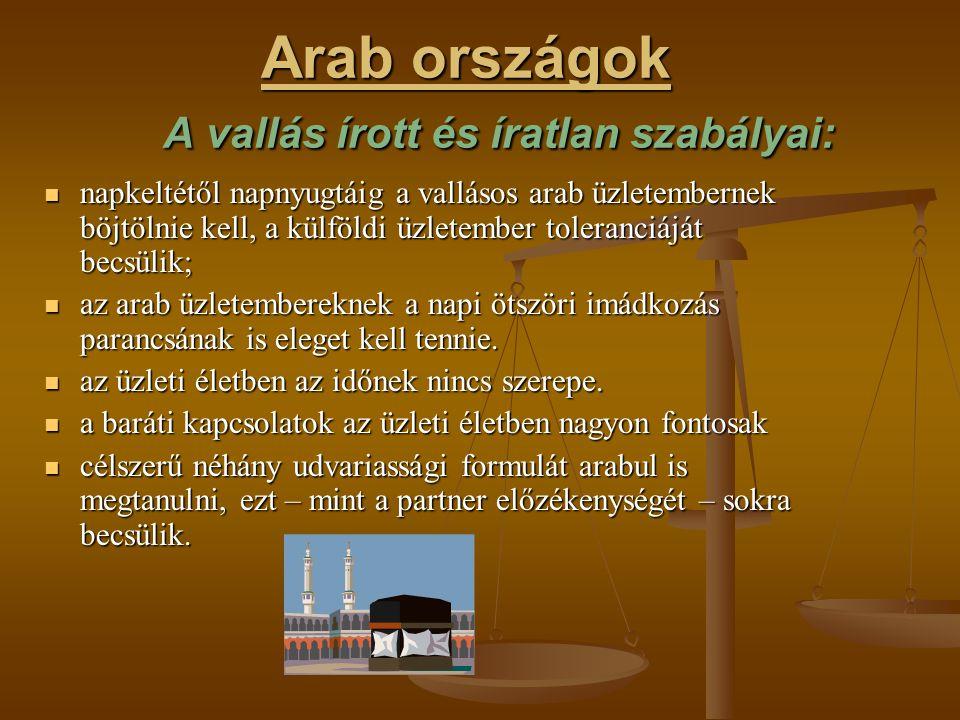 Arab országok A vallás írott és íratlan szabályai: napkeltétől napnyugtáig a vallásos arab üzletembernek böjtölnie kell, a külföldi üzletember toleran