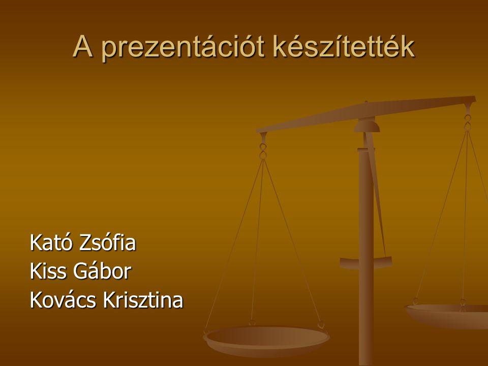 A prezentációt készítették Kató Zsófia Kiss Gábor Kovács Krisztina