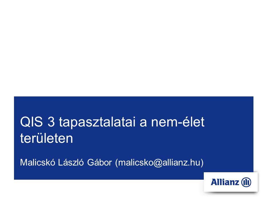 QIS 3 tapasztalatai a nem-élet területen Malicskó László Gábor (malicsko@allianz.hu)