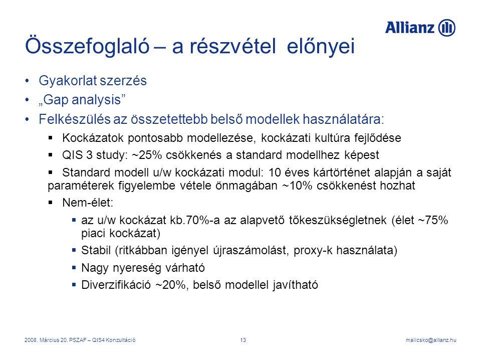 """malicsko@allianz.hu2008. Március 20. PSZAF – QIS4 Konzultáció13 Összefoglaló – a részvétel előnyei Gyakorlat szerzés """"Gap analysis"""" Felkészülés az öss"""