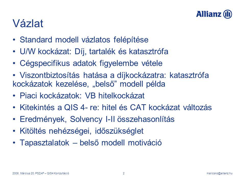 malicsko@allianz.hu2008. Március 20. PSZAF – QIS4 Konzultáció2 Vázlat Standard modell vázlatos felépítése U/W kockázat: Díj, tartalék és katasztrófa C