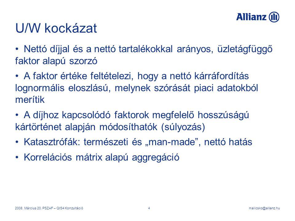 malicsko@allianz.hu2008. Március 20. PSZAF – QIS4 Konzultáció4 U/W kockázat Nettó díjjal és a nettó tartalékokkal arányos, üzletágfüggő faktor alapú s